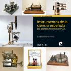Instrumentos de la ciencia española. Los aparatos históricos del CSIC