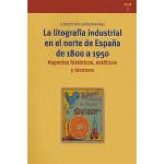 Litografía industrial en el norte de España de 1800 a 1950: aspectos históricos, estéticos y técnicos