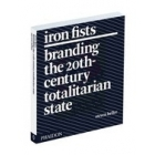 Iron Fists. Branding the 20th century totalitarian state