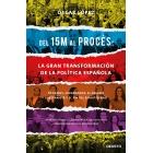 Del 15M al Procés: la gran transformación de la política española. Podemos, Ciudadanos, el desafío soberanista y el fin del bipartidismo