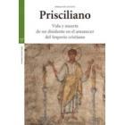 Prisciliano. Vida y muerte de un disidente en el amanecer del Imperio cristiano
