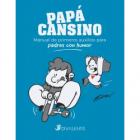 Papá cansino. Manual de primeros auxilios para padres con humor