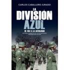 La División Azul. Historia completa de los voluntarios españoles de Hitler. De 1941 a la actualidad