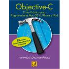Objective C. Curso práctico para programadores Mac OS X, iPhone y iPad. 2ª edición actualizada a Mac OS X 10.8 y iOS 6.