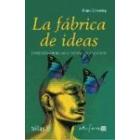 La fábrica de ideas. Cómo desarrollar el potencial creativo