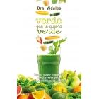 Verde que te quiero verde. Zumos supernutritivos para perder peso sentirte lleno de energía