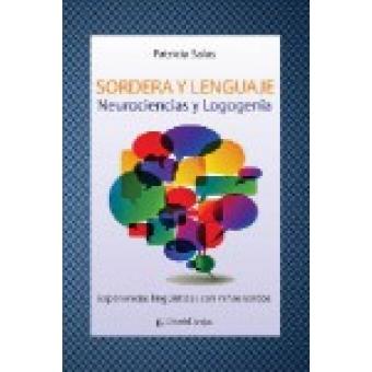 Sordera y lenguaje: Neurociencias y logogenia. Experiencias lingüísticas con niños sordos