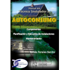Autoconsumo. Manual del técnico instalador (Componentes. Planificación y ejecución de instalaciones. Mantenimiento)