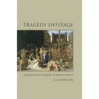 Tragedy offstage: suffering and sympathy in ancient Athens