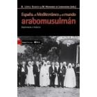 España, el Mediterráneo y el mundo arabomusulmán. Diplomacia e historia