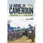La guerre du Cameroun.  L'invention de la Françafrique (1948-1971)