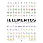 Los Elementos. La Nueva Guía de los Componentes Básicos del Universo