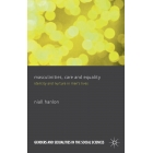 Masculinities, Care and Equality: Identity and Nurture in Men's Lives