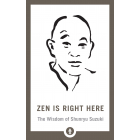 Zen Is Right Here. The Wisdom of Shunryu Suzuki (Shambhala Pocket Library)