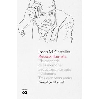 Retrats literaris: Els escenaris de la memòria / Seductors, il·lustrats i visionaris / Tres escriptors amics