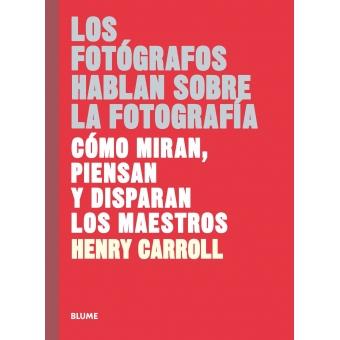 Los fotógrafos hablan sobre la fotografía. Cómo miran, piensan y disparan los maestros