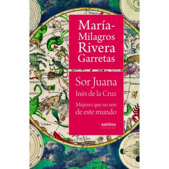 Sor Juana Inés de la Cruz: mujeres que no son de este mundo
