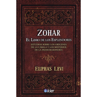 Zohar: el Libro de los Esplendores (Estudios sobre los orígenes de la cábala y los misterios de la francmasonería)