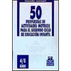 50 propuestas de actividades motrices para el segundo ciclo de educación infantil 4/5 años