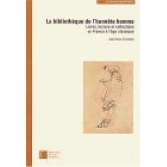 La bibliothèque de l'honnête homme: livres, lecture et collections en France à l'age classique