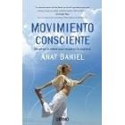 Movimiento consciente. Despertar la mente para recuperar la vitalidad
