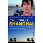 Zwei nach Shanghai. 13600 Kilometer mit dem Fahrrad von Deutschland nach China