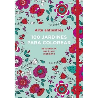 100 jardines para colorear : Arte antiestrés