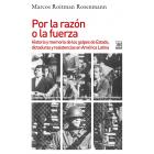 Por la razón o la fuerza. Historia de los golpes de Estado, dictaduras y resistencia en América Latina