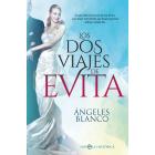 Los dos viajes de Evita. La increíble existencia de Eva Perón, una mujer inolvidable que desató pasiones allá por donde fue