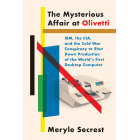 The Mysterious Affair at Olivetti. IBM, the CIA and the Cold War conspiracy to shut down production of the world's first deskop computer