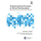Transformational Processes in Clinical Psychoanalysis: Dreaming, Emotions and the Present Moment (The International Psychoanalytical Association Psychoanalytic Ideas and Applications Series)