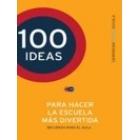 100 Ideas para hacer la escuela más divertida. Recursos para el aula