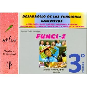 FUNCI-3 : Desarrollo de las funciones ejecutivas, 3º Primaria (Autocontrol para atender, memorizar, razonar, comprender, reflexionar, organizarse y regular la conducta)