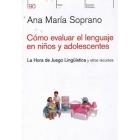 Cómo evaluar el lenguaje en niños y adolesecentes : La hora de juego lingüística y otros recursos