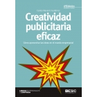 Creatividad publicitaria eficaz. Cómo aprovechar las ideas en l mundo empresarial