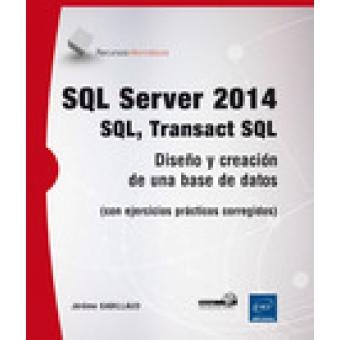 SQL Server 2014- SQL transact SQL. Diseño y creación de una base de datos (con ejercicios prácticos corregidos)