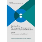 Starting Over - The Language Development in Internationally-Adopted Children (Trends in Language Acquisition Research)