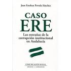 Caso ERE. Las entrañas de la corrupción institucional en Andalucía