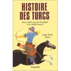 Histoire des turcs : deux mille ans du Pacifique à la Méditerranée