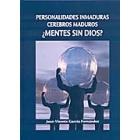 Personalidades inmaduras cerebros maduros ¿ Mentes sin dios ?