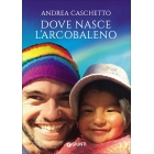 Dove nasce l'arcobaleno (Narrativa non fiction)