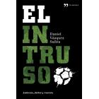 El intruso. Una novela corrosiva que destapa los entresijos del fútbol