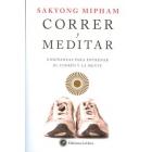 Correr y meditar. Enseñanzas para entrenar el cuerpo y la mente