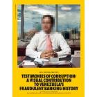 Testimonios de la corrupción. Una contribución visual a la fraudulenta historia bancaria de Venezuela