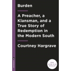 Burden. A Preacher, a Klansman and a True Story of Redemption in the Modern South