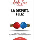 La disputa feliz. Cómo disentir sin pelearse en las redes sociales, en los medios y en público