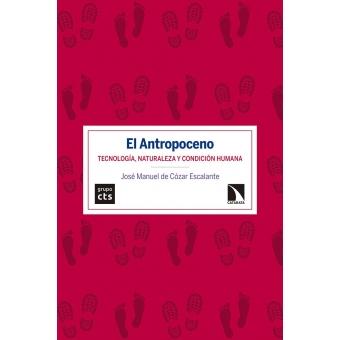 El Antropoceno. Tecnología, naturaleza y condición humana