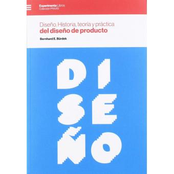 Diseño. Historia, teoría y práctica del diseño de producto
