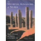 The Medieval kingdoms of Nubia : pagans, christians and muslims along the Middle Nile
