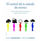 El control de tu estado de ánimo : Manual de tratamiento de terapia cognitiva para usuarios (nueva edición)